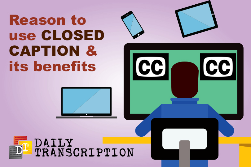 5 Reasons to Use Closed Caption and Its Benefits